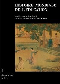 Gaston Mialaret et Jean Vial - Histoire mondiale de l'éducation - Tome 1, Des origines à 1515.