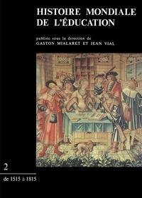 Gaston Mialaret et Jean Vial - Histoire mondiale de l'éducation - Tome 2, De 1515 à 1815.