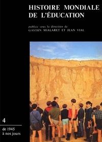 Gaston Mialaret et Jean Vial - Histoire mondiale de l'éducation - Tome 4, De 1945 à nos jours.