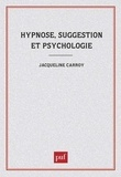 Jacqueline Carroy - Hypnose, suggestion et psychologie - L'invention de sujets.