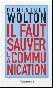 Dominique Wolton - Il faut sauver la communication.