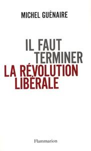 Michel Guénaire - Il faut terminer la révolution libérale.