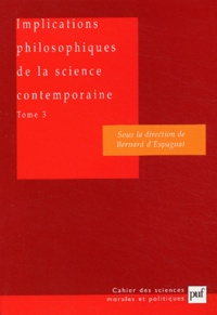 Bernard d' Espagnat - Implications philosophiques de la science contemporaine - Tome 3, Complexité, vie, conscience.