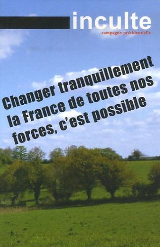 François Bégaudeau et Bruce Bégout - Inculte N° Hors-série : Campagne présidentielle - Changer tranquillement la France de toutes nos forces, c'est possible.