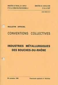 Journaux officiels - Industries métallurgiques des Bouches-du-Rhône - Convention collective (fascicule spécial n° 91/8 bis).