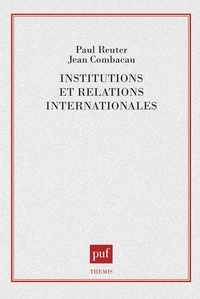 Paul Reuter et Jean Combacau - Institutions et relations internationales.