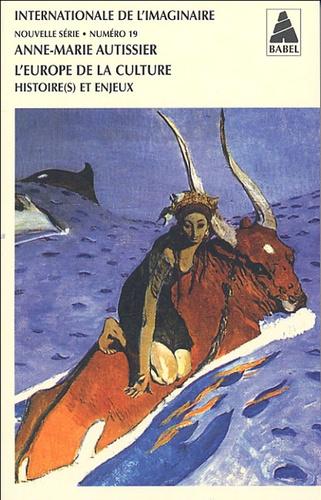 Anne-Marie Autissier - Internationale de l'imaginaire N° 19 : L'Europe de la culture - Histoire(s) et enjeux.