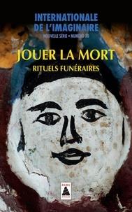 Chérif Khaznadar - Internationale de l'imaginaire Nouvelle série N° 30 : Jouer la mort - Rituels funéraires.