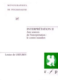 Louise de Urtubey - INTERPRETATION. - Tome 2, Aux sources de l'interprétation : le contre-transfert.