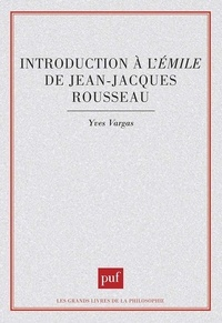 "Yves Vargas - Introduction à l'""Emile"" de Jean-Jacques Rousseau."