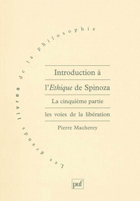 Pierre Macherey - Introduction à l'Ethique de Spinoza - Tome 5, Les voies de la libération.