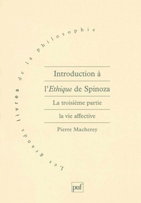 Pierre Macherey - Introduction à l'Ethique de Spinoza - Tome 3, La vie affective.