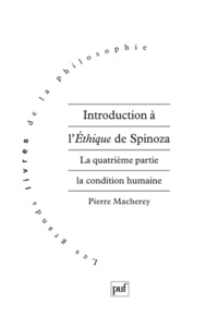 Pierre Macherey - Introduction à l'Ethique de Spinoza - Tome 4, La condition humaine.