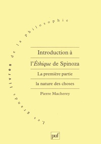 Pierre Macherey - Introduction à l'Ethique de Spinoza - Tome 1, La nature des choses.