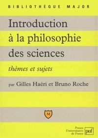 Bruno Roche et Gilles Haéri - Introduction à la philosophie des sciences - Thèmes et sujets.