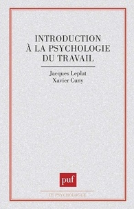 Xavier Cuny et Jacques Leplat - Introduction à la psychologie du travail.