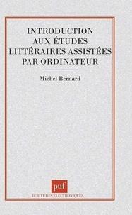 Michel Bernard - Introduction aux études littéraires assistées par ordinateur.