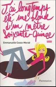 Emmanuelle Cosso-Merad - J'ai longtemps été une blonde d'un mètre soixante-quinze.