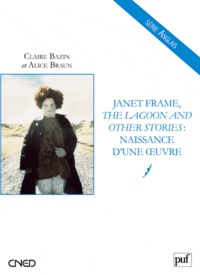 Claire Bazin et Alice Braun - Janet Frame, the lagoon and other stories : naissance d'une oeuvre.