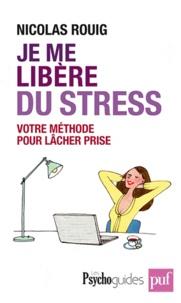 Nicolas Rouig - Je me libère du stress - Votre méthode pour lâcher prise.