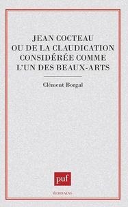 Clément Borgal - Jean Cocteau ou De la claudication considérée comme l'un des beaux-arts.