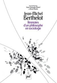Jean-Christophe Marcel et Olivier Martin - Jean-Michel Berthelot - Itinéraires d'un philosophe en sociologie (1945-2006).