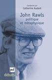 Catherine Audard - John Rawls - Politique et métaphysique.