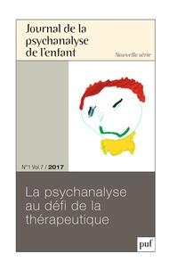 Sylvie Marcé - Journal de la psychanalyse de l'enfant Volume 7 N° 1/2017 : La psychanalyse au défi de la thérapeutique.