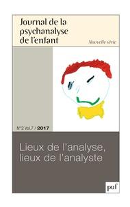 Sylvie Marcé - Journal de la psychanalyse de l'enfant Volume 7 N° 2/2017 : Lieux de l'analyse, lieux de l'analyste.