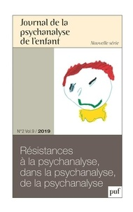 Frédéric Mériot - Journal de la psychanalyse de l'enfant Volume 9 N° 2/2019 : Résistances à la psychanalyse, dans la psychanalyse, de la psychanalyse.