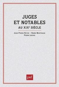 Jean-Pierre Royer et Pierre Lecocq - Juges et notables au XIXe siècle.