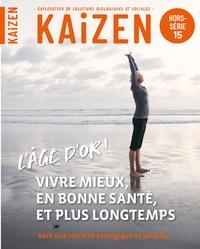 Pascal Greboval - Kaizen Hors-série N° 15 : L'âge d'or ! Vivre mieux, en bonne santé, et plus longtemps - Vers une retraite écologique et sereine.
