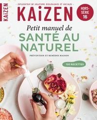 Pascal Greboval - Kaizen Hors-série N° 16 : Petit manuel de santé au naturel.