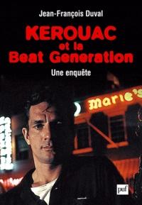 Jean-François Duval - Kerouac et la beat génération - Une enquête.