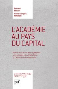 Pierre-François Mourier et Bernard Belloc - L'Académie au pays du capital - Points de vue sur deux systèmes universitaires aux Etats-Unis : la Californie et le Wisconsin.