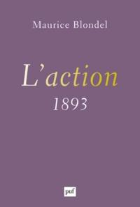Maurice Blondel - L'action (1893) - Essai d'une critique de la vie et d'une science de la pratique.