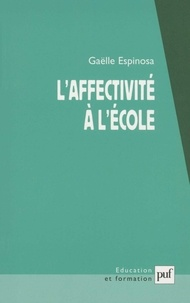 Gaëlle Espinosa - L'affectivité à l'école - L'élève dans ses rapports à l'école, au savoir et au maître.