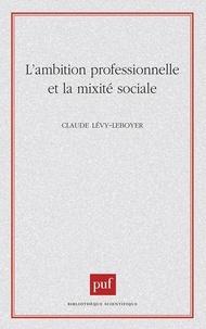 Claude Lévy-Leboyer - L'ambition professionnelle et la mobilité sociale.