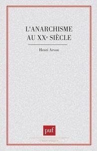 Henri Arvon - L'anarchisme au XXe siècle.