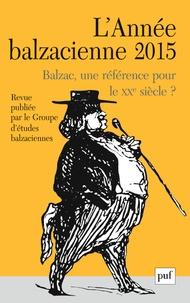 Nathalie Preiss - L'Année balzacienne N° 16/2015 : Balzac, une référence pour le XXe siècle ?.