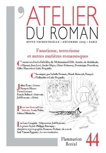 Mohammed Dib et Gilles Marcotte - L'atelier du roman N° 44, décembre 2005 : Fanatisme, terrorisme et autres matières romanesques.