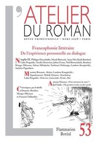 Philippe D. Dracodaïdis et Anna Moï - L'atelier du roman N° 53, mars 2008 : Francophonie littéraire - De l'expérience personnelle au dialogue.