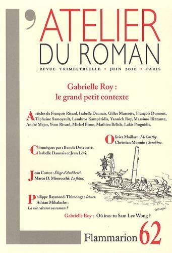 François Ricard et Isabelle Daunais - L'atelier du roman N° 62, Juin 2010 : Gabrielle Roy : le grand petit contexte.