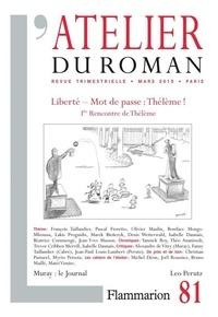François Taillandier et Pascal Fioretto - L'atelier du roman N° 81 Mars 2015 : Liberté - Mot de passe : Thélème !.