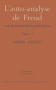Didier Anzieu - L'auto-analyse de Freud et la découverte de la psychanalyse.
