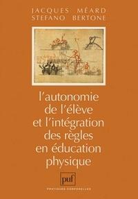 Stefano Bertone et Jacques Méard - L'autonomie de l'élève et l'intégration des règles en éducation physique.