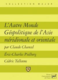Claude Chancel et Cédric Tellenne - L'Autre Monde Géopolitique de l'Asie méridionale et orientale.
