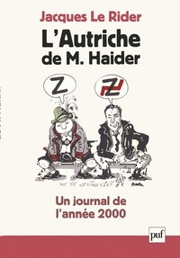 Jacques Le Rider - L'Autriche de M. - Haider. Un journal de l'année 2000.