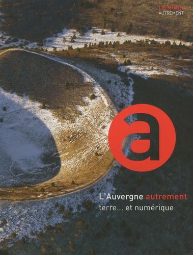 Arnaud Vernet et Jean Mazerol - L'Auvergne autrement : terre... et numérique.