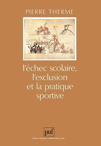 Pierre Therme - L'échec scolaire, l'exclusion et la pratique sportive.